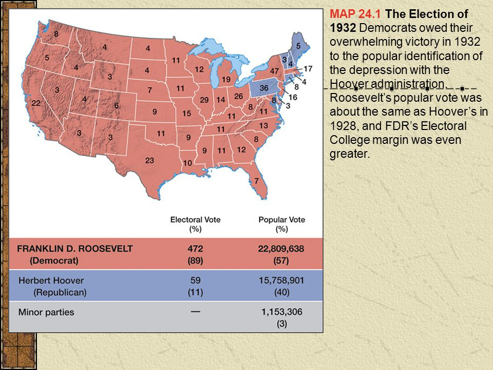 MAP 24.1 The Election of 1932 Democrats owed their overwhelming victory in 1932 to the popular identification of the depression with the Hoover admini