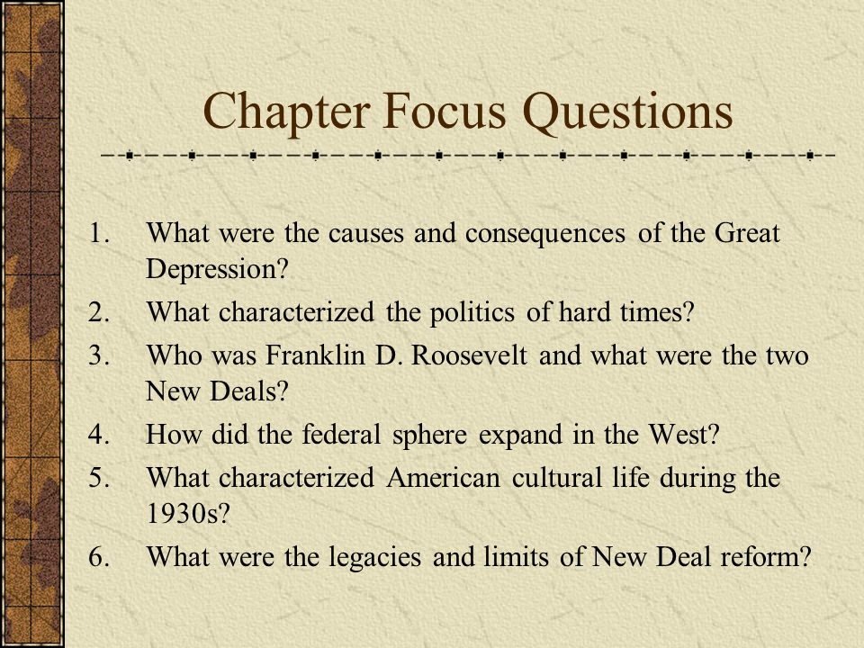 Chapter Focus Questions 1.What were the causes and consequences of the Great Depression? 2.What characterized the politics of hard times? 3.Who was Fr