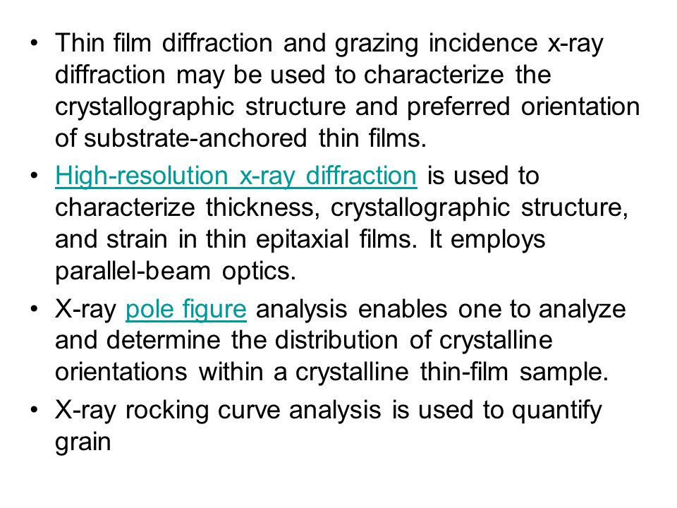 Thin film diffraction and grazing incidence x-ray diffraction may be used to characterize the crystallographic structure and preferred orientation of