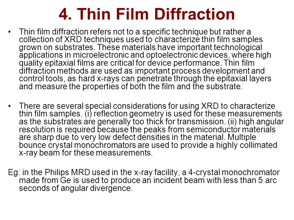4. Thin Film Diffraction Thin film diffraction refers not to a specific technique but rather a collection of XRD techniques used to characterize thin
