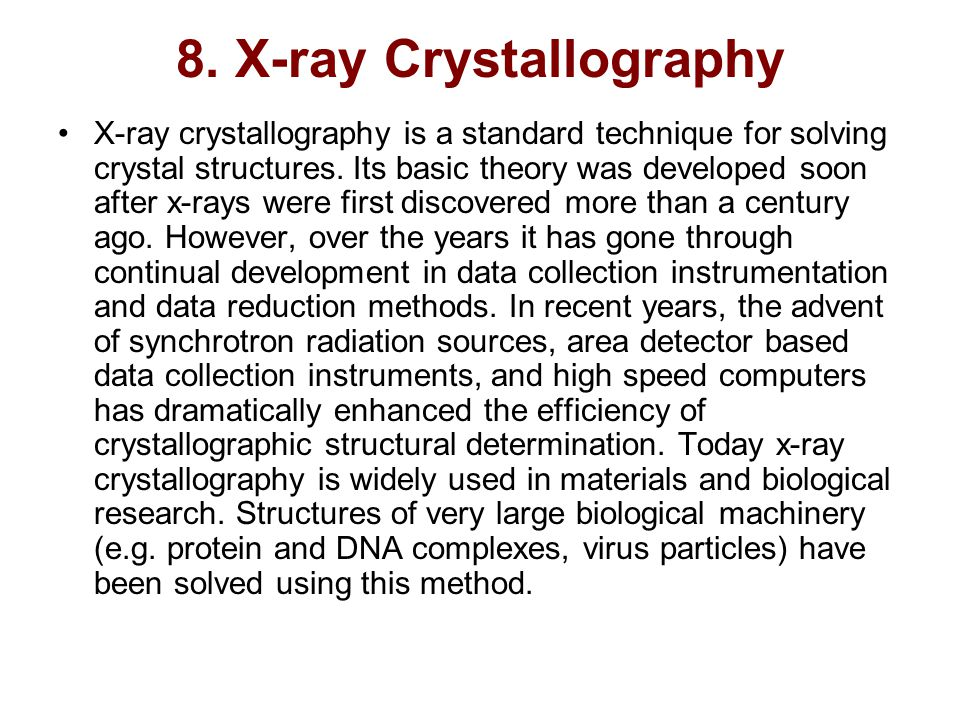 8. X-ray Crystallography X-ray crystallography is a standard technique for solving crystal structures. Its basic theory was developed soon after x-ray