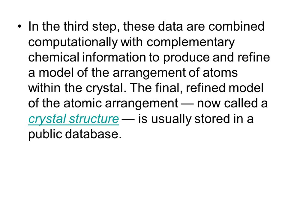 In the third step, these data are combined computationally with complementary chemical information to produce and refine a model of the arrangement of