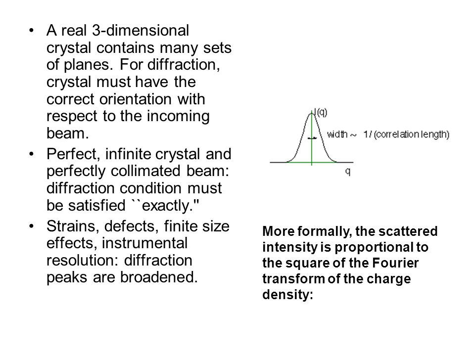 A real 3-dimensional crystal contains many sets of planes. For diffraction, crystal must have the correct orientation with respect to the incoming bea