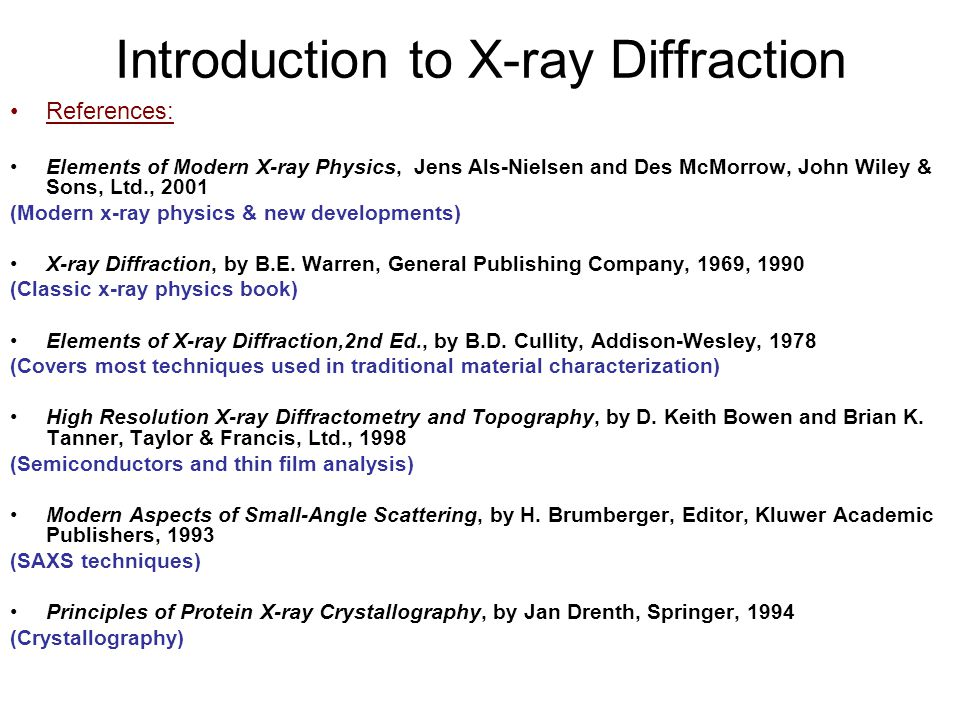 Introduction to X-ray Diffraction References: Elements of Modern X-ray Physics, Jens Als-Nielsen and Des McMorrow, John Wiley & Sons, Ltd., 2001 (Mode