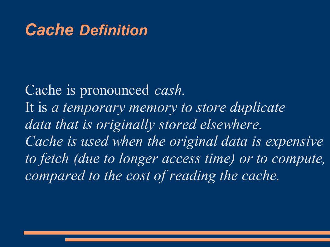 Cache Definition Cache is pronounced cash.