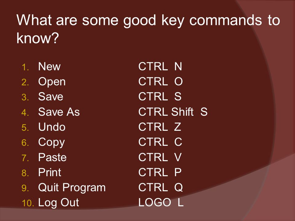 What are some good key commands to know. 1. New CTRL N 2.