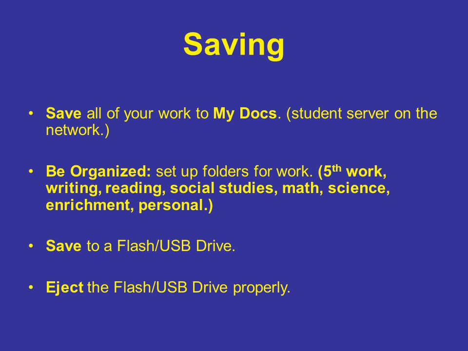 Saving Save all of your work to My Docs.