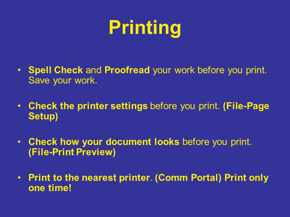 Printing Spell Check and Proofread your work before you print.