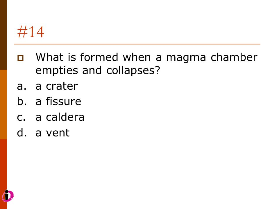 #14  What is formed when a magma chamber empties and collapses.