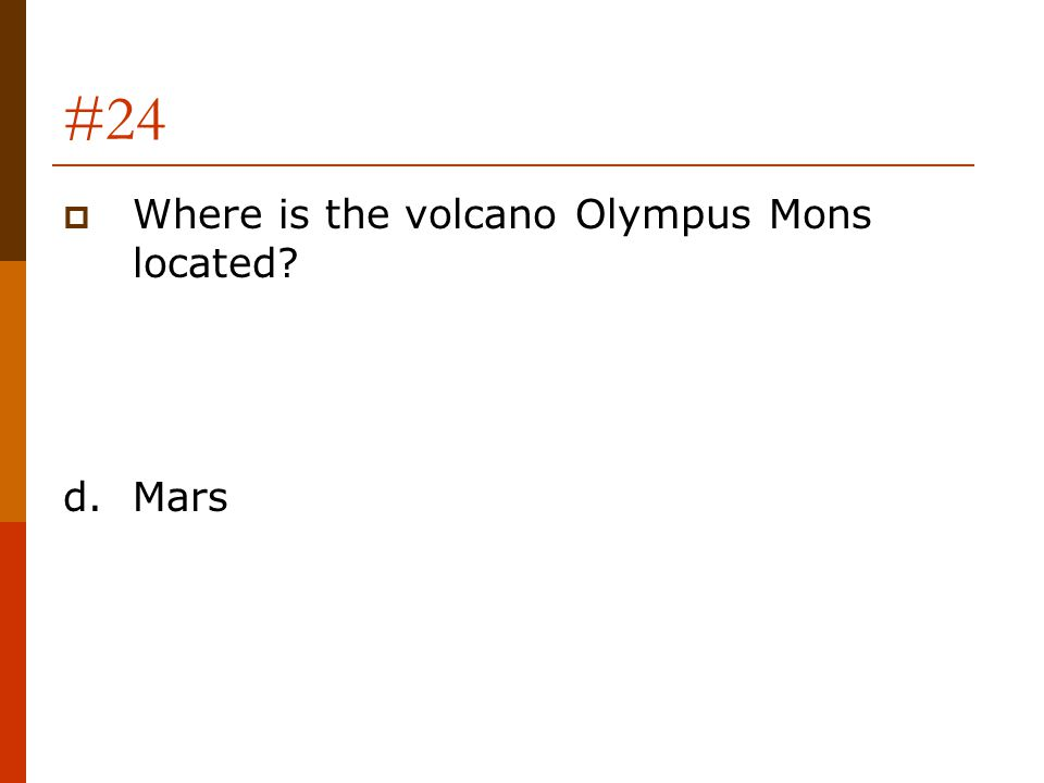 #24  Where is the volcano Olympus Mons located? d.Mars
