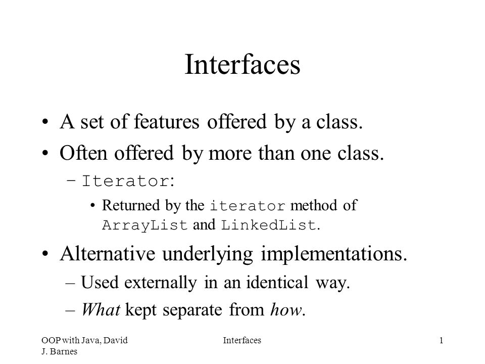 OOP with Java, David J.Barnes Interfaces2 What is an Interface.