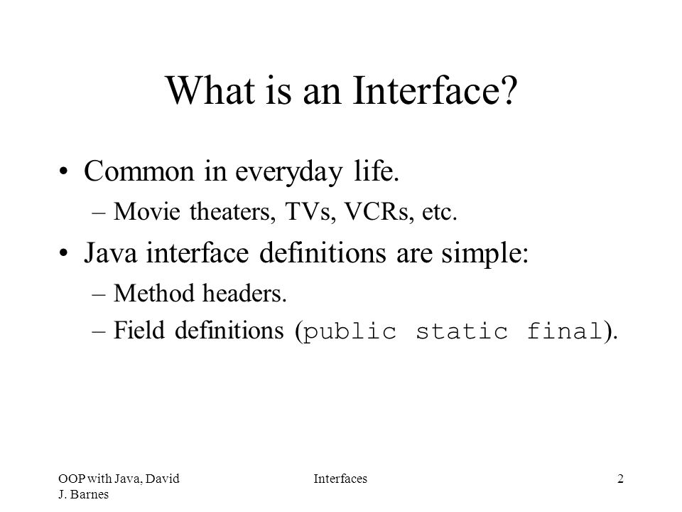 OOP with Java, David J.Barnes Interfaces13 Further Interface Issues Empty interface.