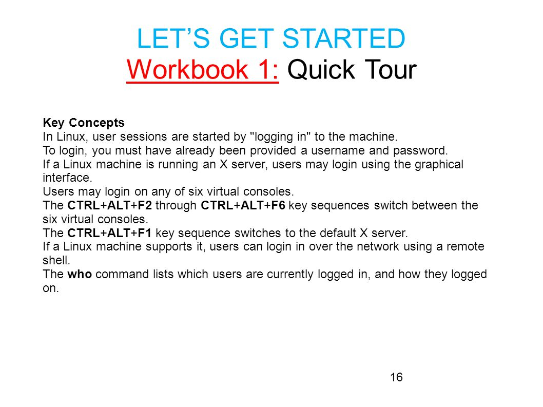 LET'S GET STARTED Workbook 1: Quick Tour Key Concepts In Linux, user sessions are started by