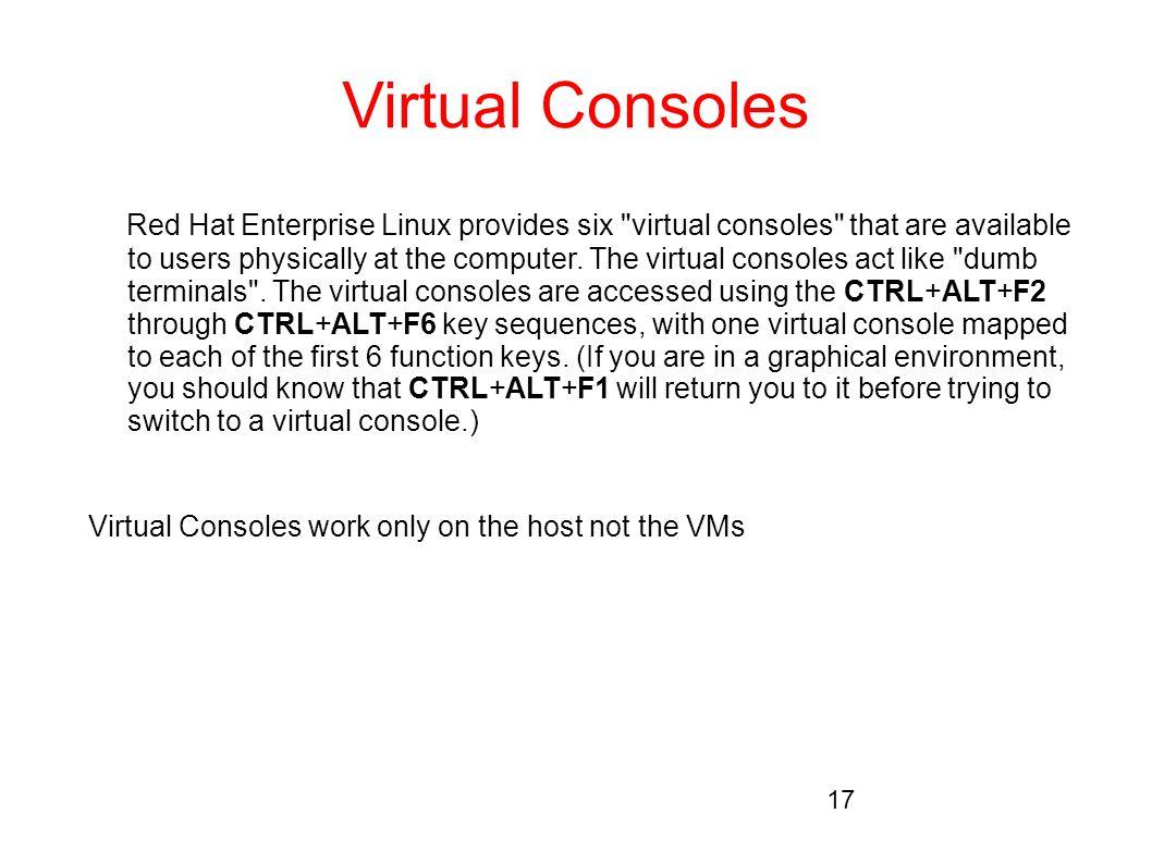Virtual Consoles Red Hat Enterprise Linux provides six