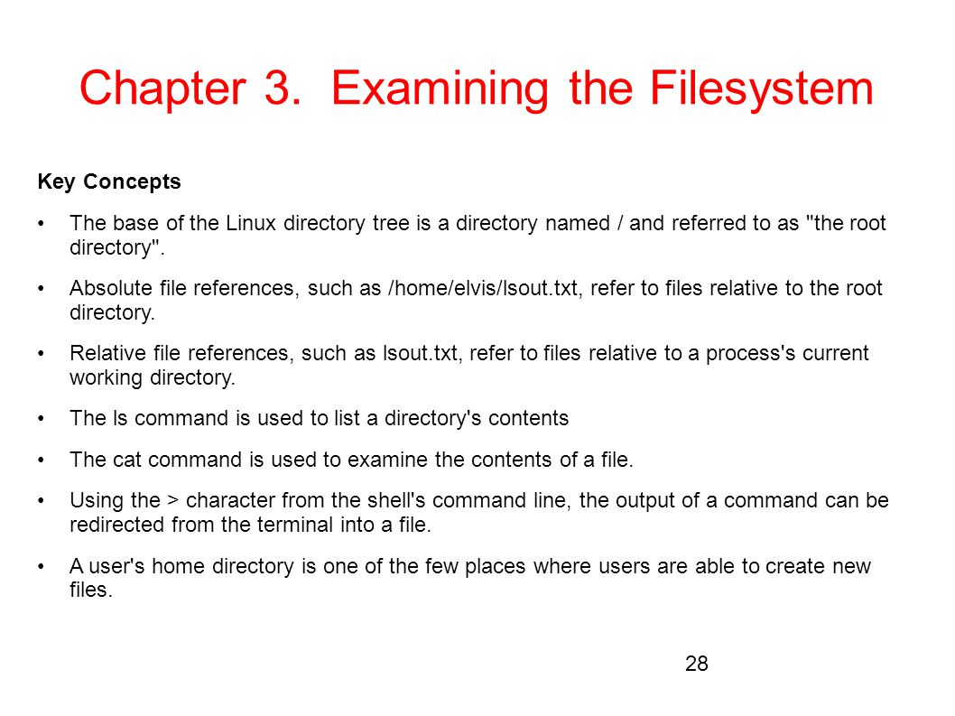 Chapter 3. Examining the Filesystem Key Concepts The base of the Linux directory tree is a directory named / and referred to as