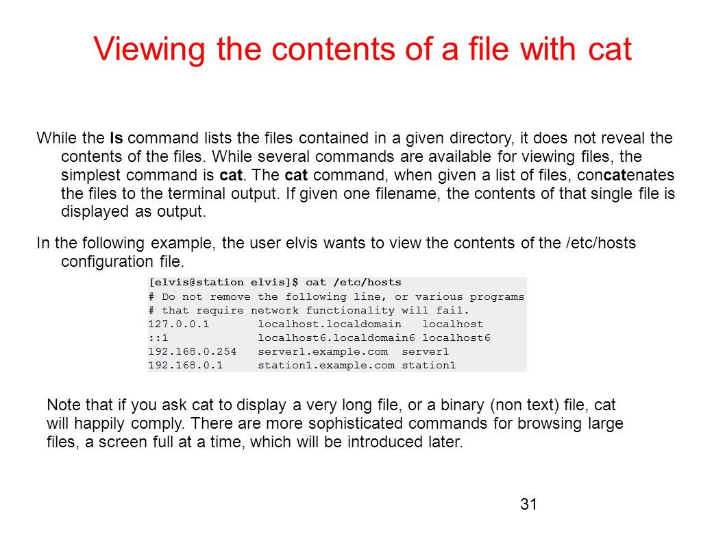 Viewing the contents of a file with cat While the ls command lists the files contained in a given directory, it does not reveal the contents of the fi