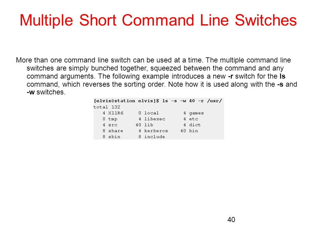 Multiple Short Command Line Switches More than one command line switch can be used at a time. The multiple command line switches are simply bunched to