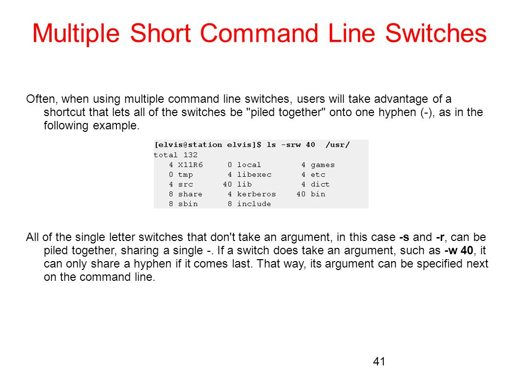 Multiple Short Command Line Switches Often, when using multiple command line switches, users will take advantage of a shortcut that lets all of the sw