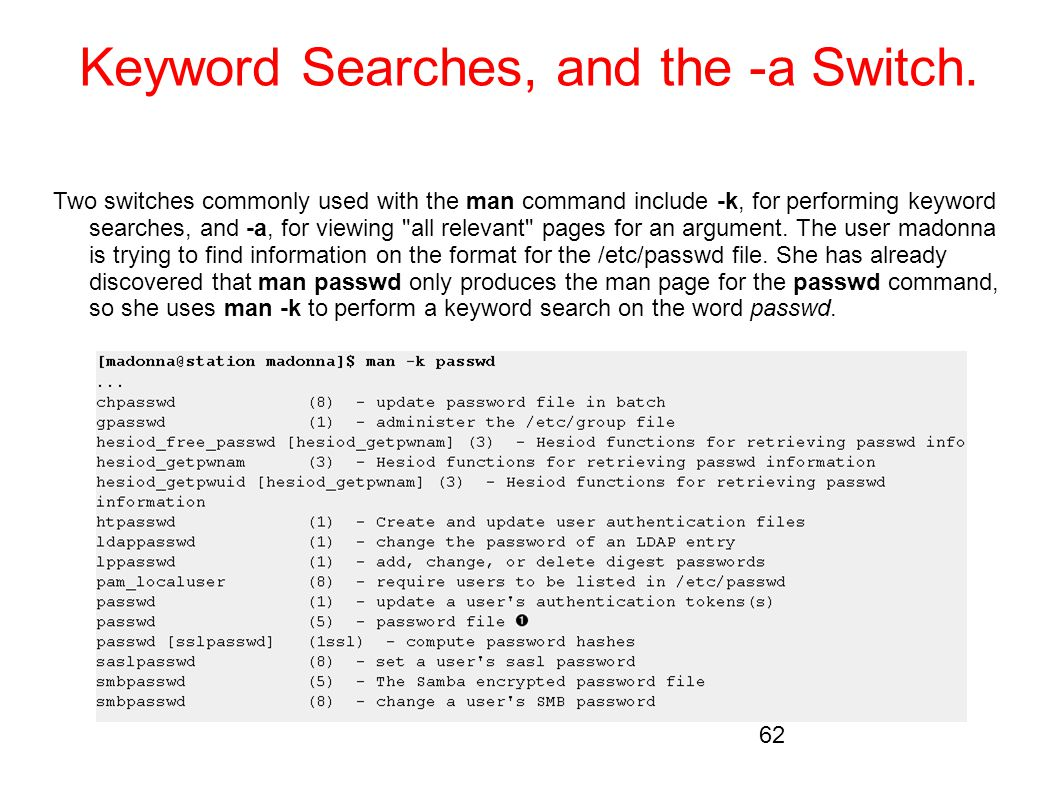 Keyword Searches, and the -a Switch. Two switches commonly used with the man command include -k, for performing keyword searches, and -a, for viewing