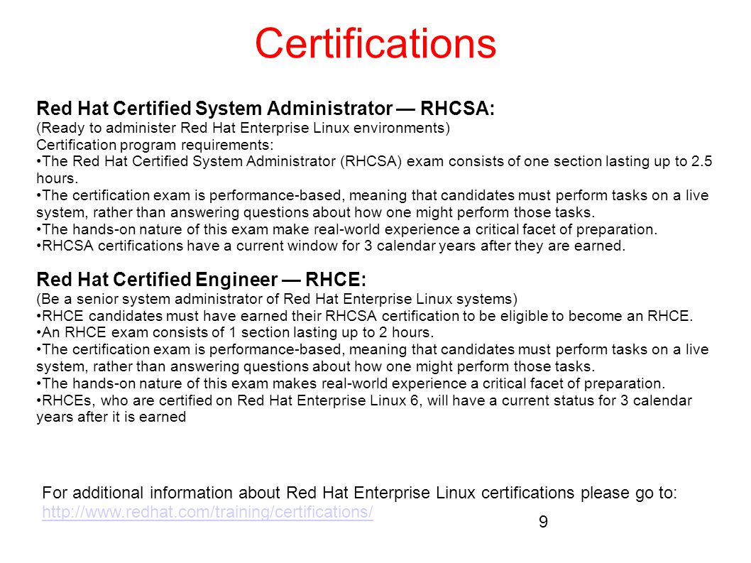 Certifications For additional information about Red Hat Enterprise Linux certifications please go to: http://www.redhat.com/training/certifications/ R