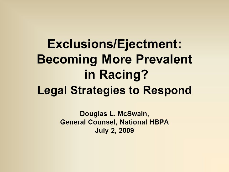 CONCLUSION  Ejections and exclusions are real and devastating  But, legal strategies to cope with, curb and/or check abusive racetrack exclusions exist:  Appeals before racing officials  Appeals and/or lawsuits in courts of law  Contractual negotiations for agreed upon remedies before racing officials and/or for private arbitration  Amending ARCI Model Rules to express a licensee's right of review of racetrack ejections/exclusions