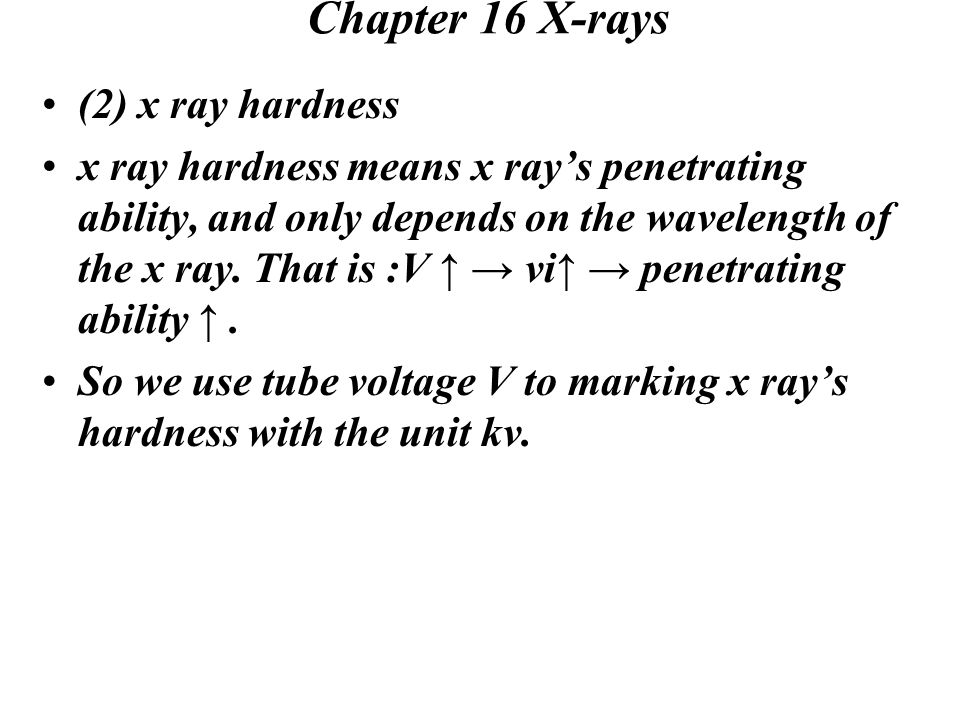Chapter 16 X-rays (2) x ray hardness x ray hardness means x ray's penetrating ability, and only depends on the wavelength of the x ray.