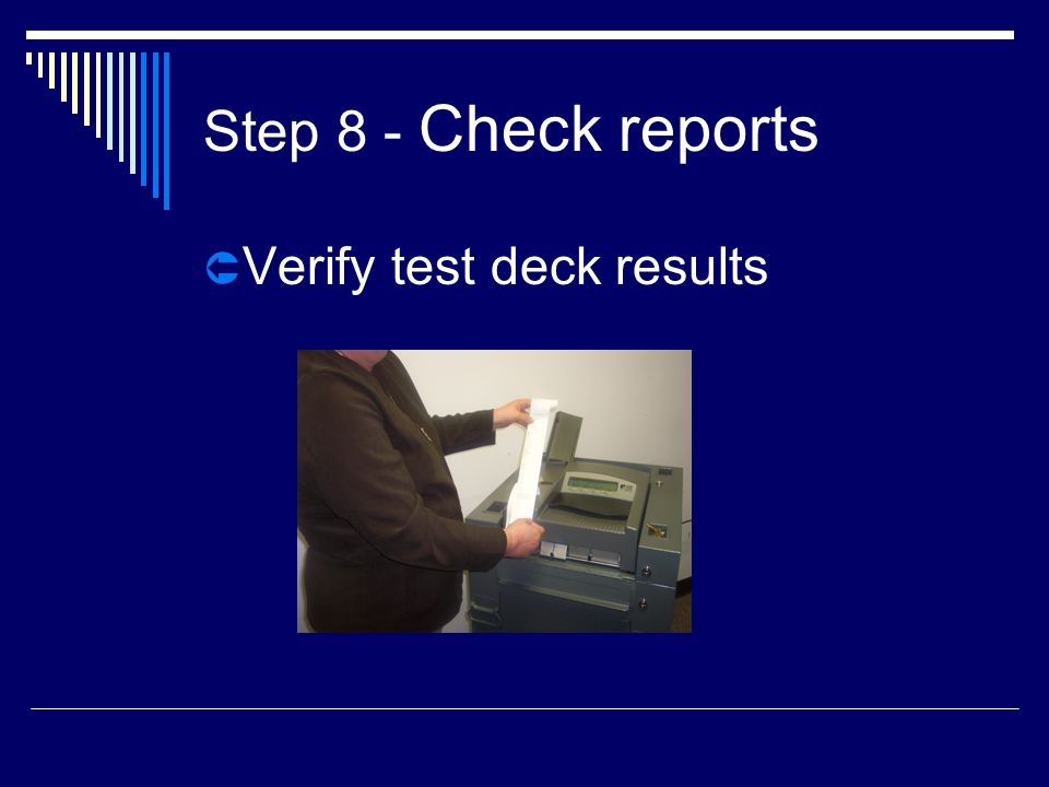 Step 8 - Check reports  Verify test deck results
