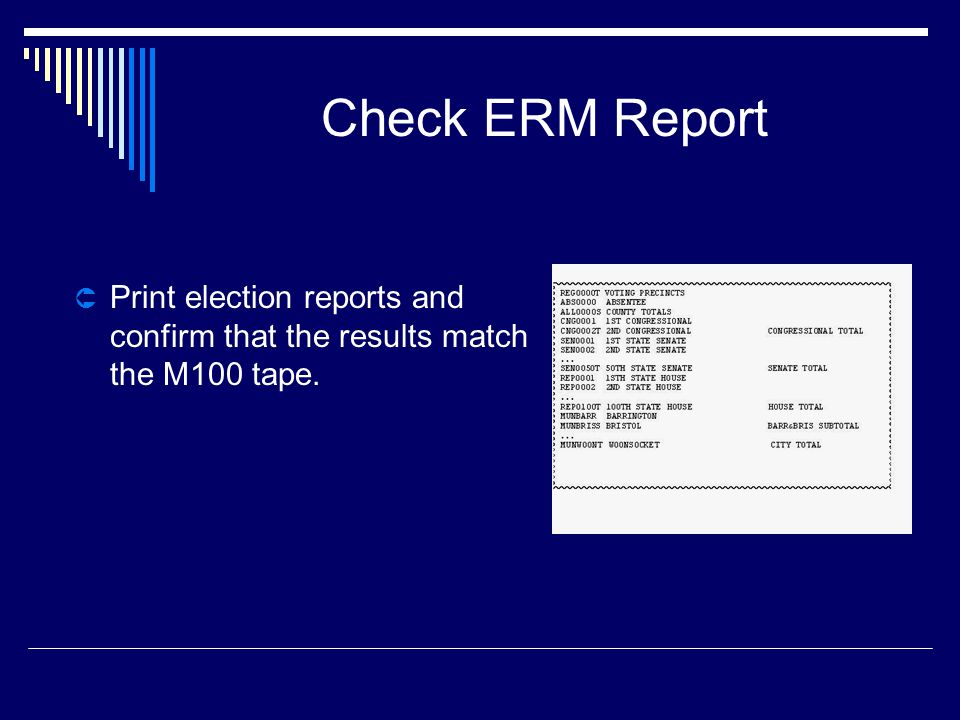 Check ERM Report  Print election reports and confirm that the results match the M100 tape.