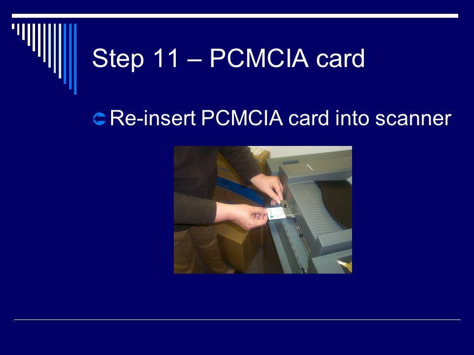 Step 11 – PCMCIA card  Re-insert PCMCIA card into scanner
