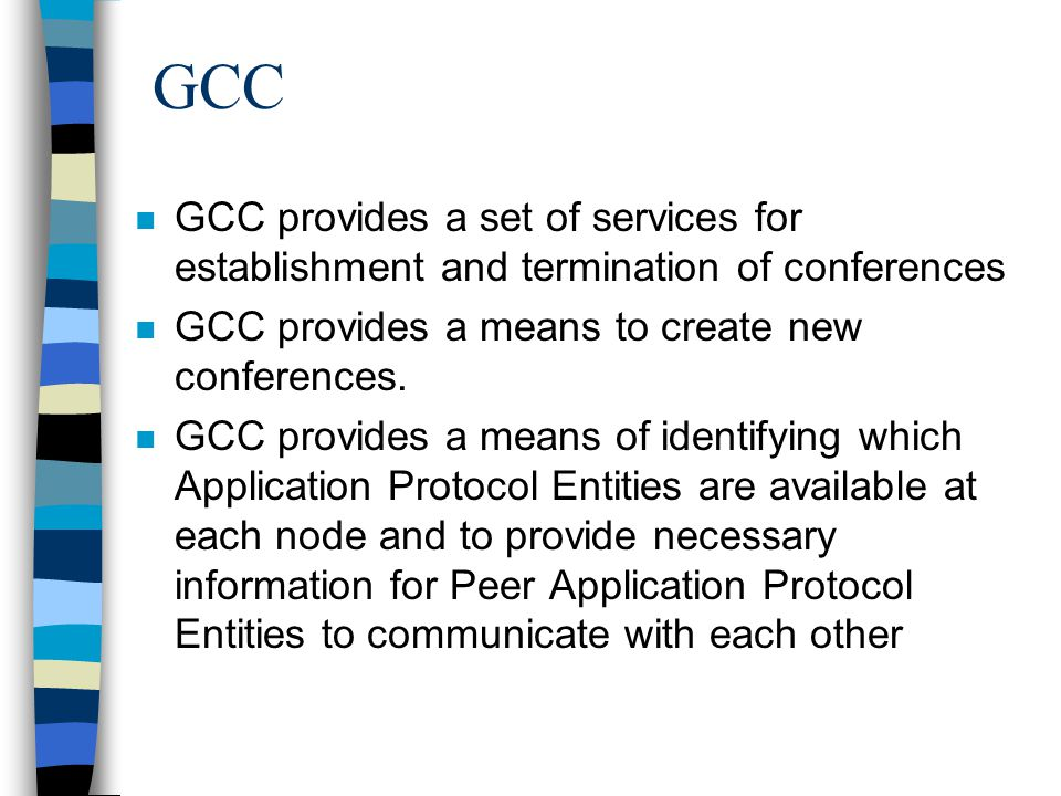 n GCC provides a set of services for establishment and termination of conferences n GCC provides a means to create new conferences.