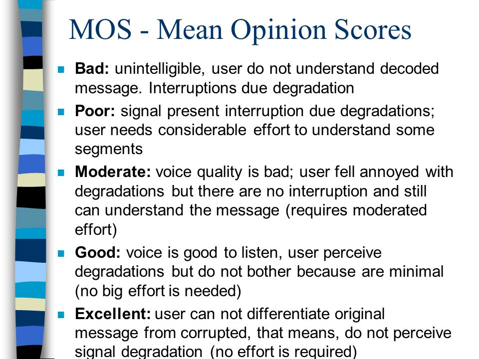 MOS - Mean Opinion Scores n Bad: unintelligible, user do not understand decoded message.