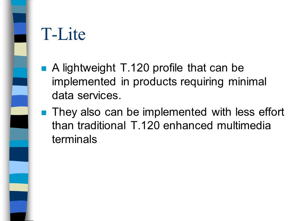 T-Lite n A lightweight T.120 profile that can be implemented in products requiring minimal data services.