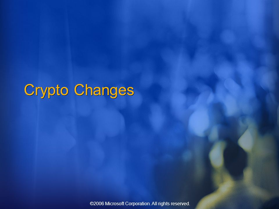 ©2006 Microsoft Corporation. All rights reserved. Crypto Changes