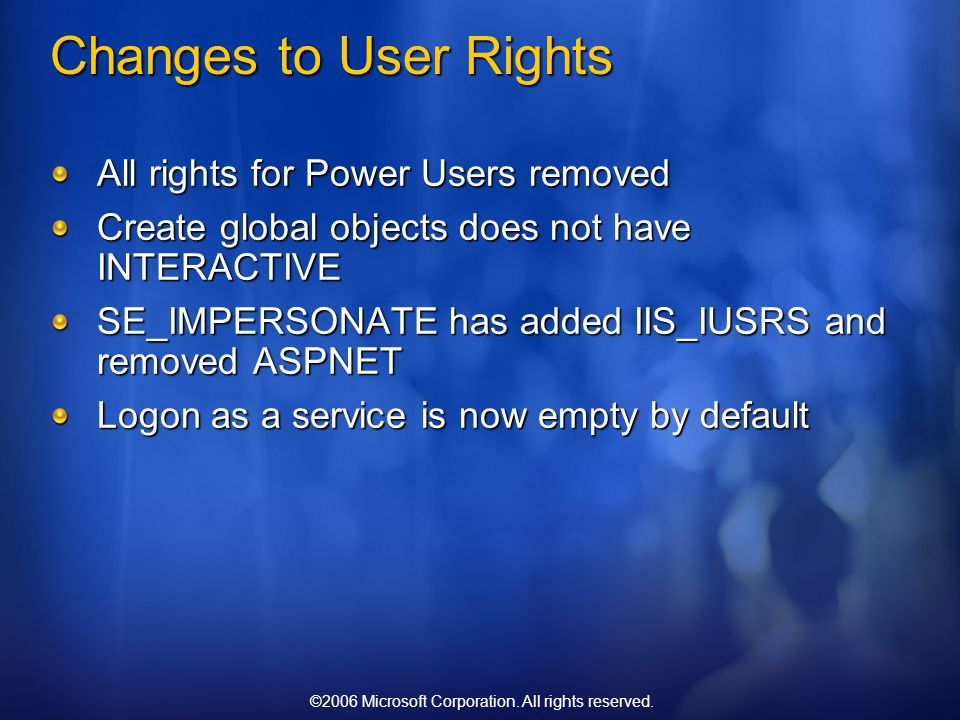 ©2006 Microsoft Corporation. All rights reserved. Changes to User Rights All rights for Power Users removed Create global objects does not have INTERA