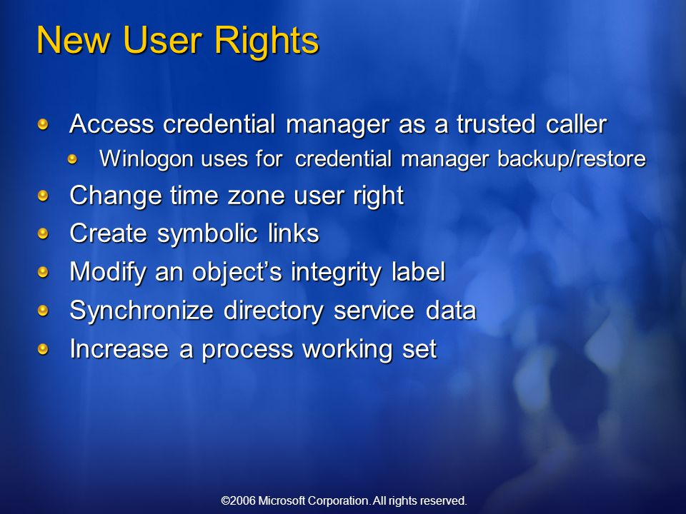 ©2006 Microsoft Corporation. All rights reserved. New User Rights Access credential manager as a trusted caller Winlogon uses for credential manager b