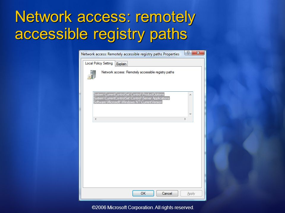©2006 Microsoft Corporation. All rights reserved. Network access: remotely accessible registry paths