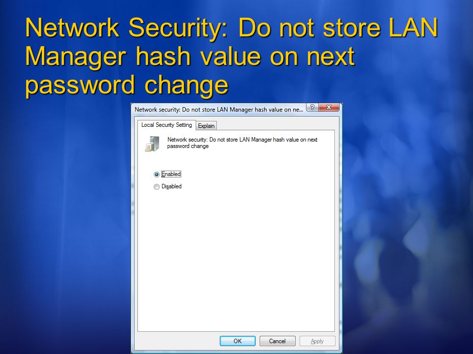 ©2006 Microsoft Corporation. All rights reserved. Network Security: Do not store LAN Manager hash value on next password change