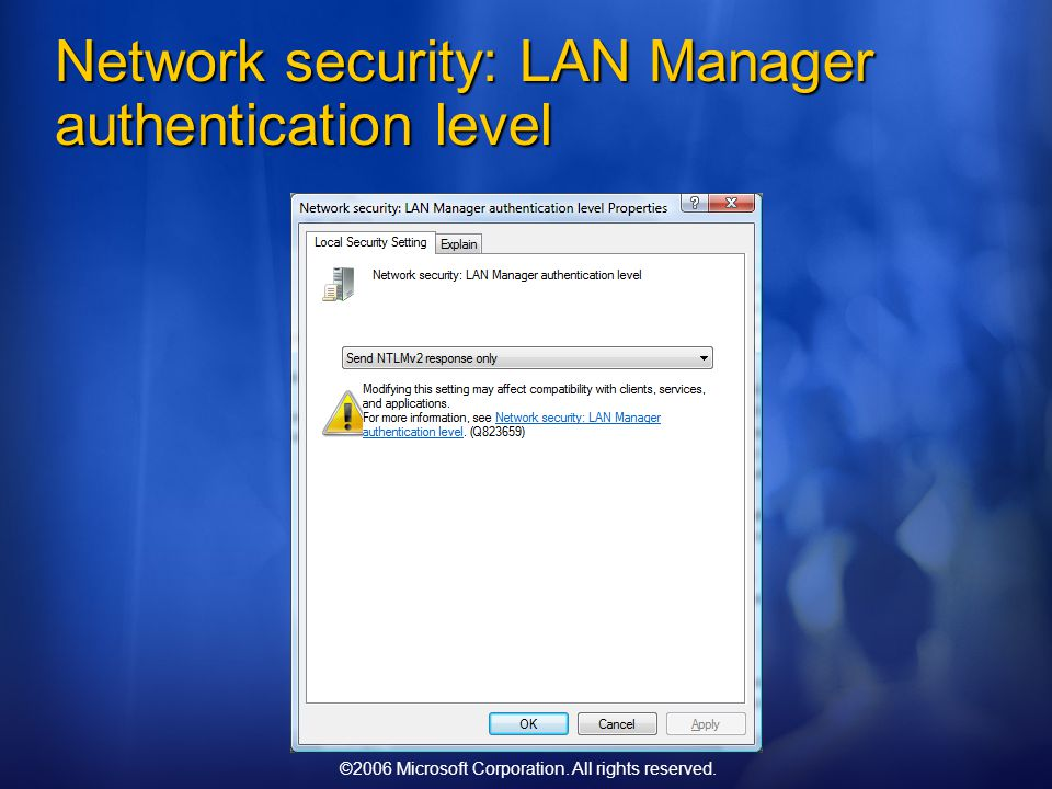 ©2006 Microsoft Corporation. All rights reserved. Network security: LAN Manager authentication level