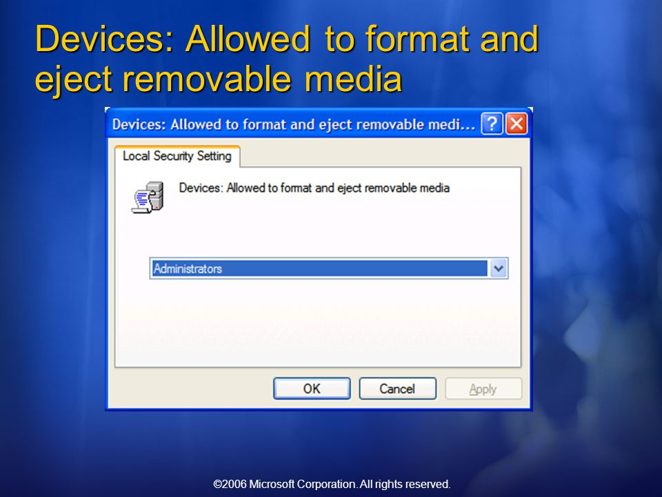 ©2006 Microsoft Corporation. All rights reserved. Devices: Allowed to format and eject removable media