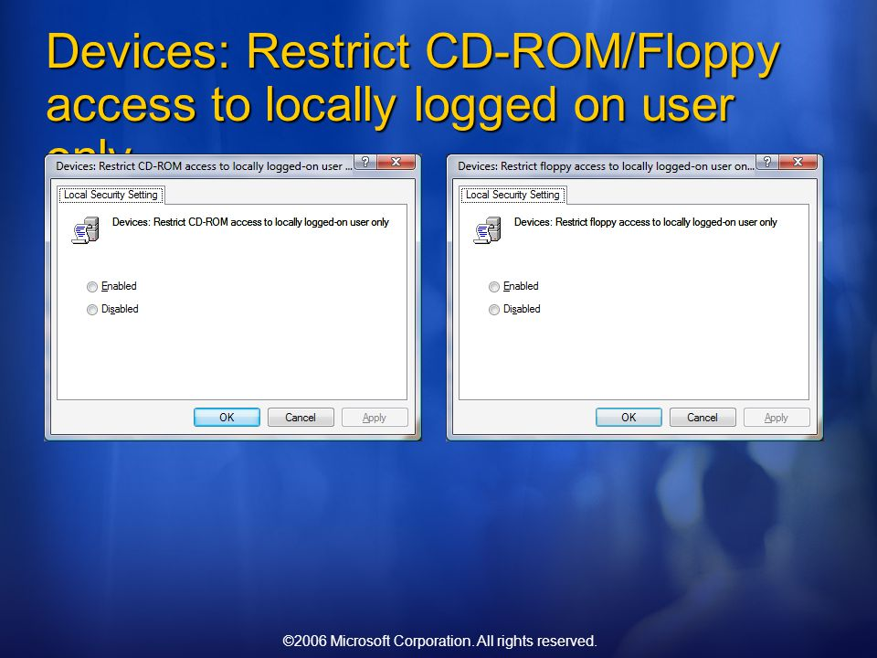 ©2006 Microsoft Corporation. All rights reserved. Devices: Restrict CD-ROM/Floppy access to locally logged on user only