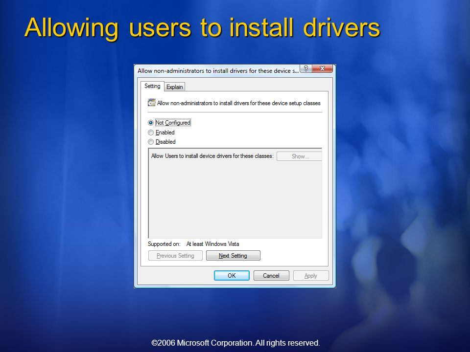 ©2006 Microsoft Corporation. All rights reserved. Allowing users to install drivers