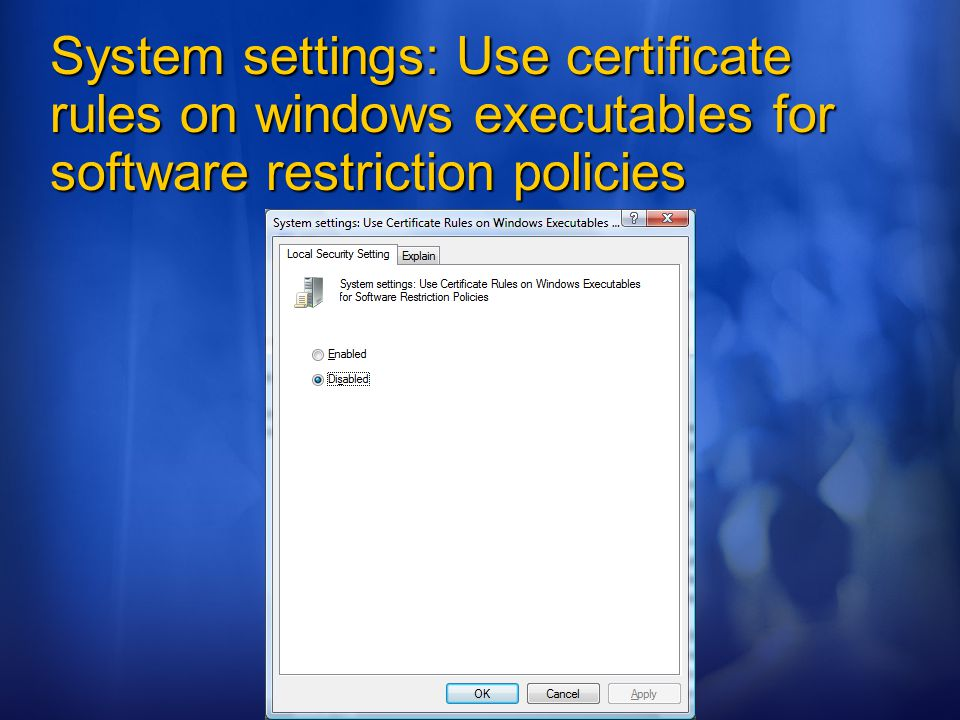 ©2006 Microsoft Corporation. All rights reserved. System settings: Use certificate rules on windows executables for software restriction policies