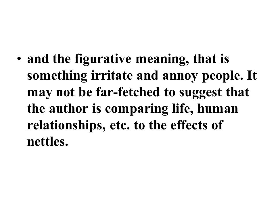and the figurative meaning, that is something irritate and annoy people. It may not be far-fetched to suggest that the author is comparing life, human