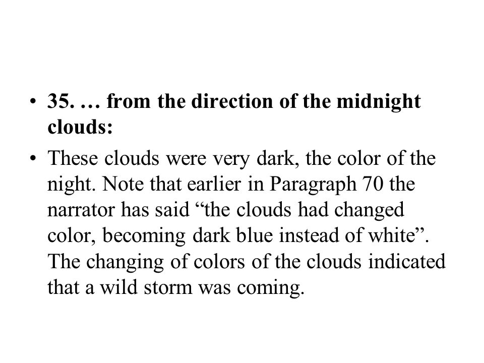 35. … from the direction of the midnight clouds: These clouds were very dark, the color of the night. Note that earlier in Paragraph 70 the narrator h