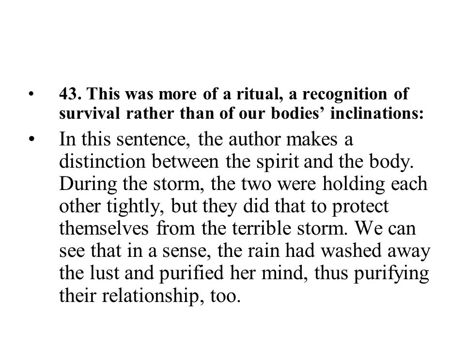 43. This was more of a ritual, a recognition of survival rather than of our bodies' inclinations: In this sentence, the author makes a distinction bet