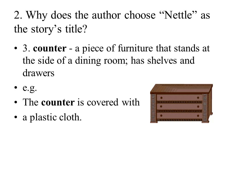 """2. Why does the author choose """"Nettle"""" as the story's title? 3. counter - a piece of furniture that stands at the side of a dining room; has shelves a"""