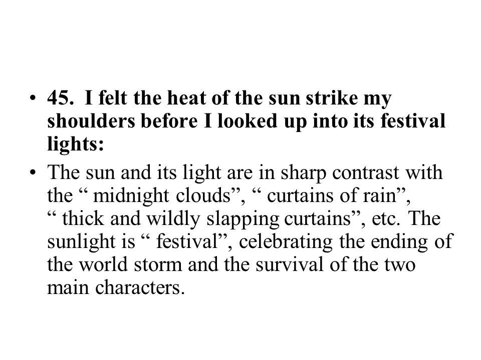"""45. I felt the heat of the sun strike my shoulders before I looked up into its festival lights: The sun and its light are in sharp contrast with the """""""