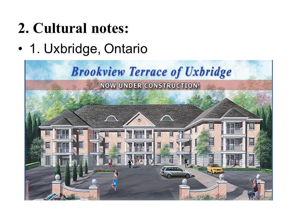 2. Cultural notes: 1. Uxbridge, Ontario