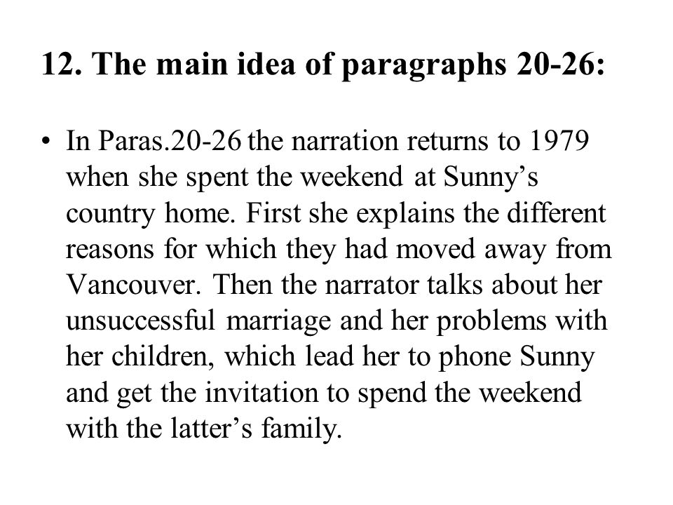12. The main idea of paragraphs 20-26: In Paras.20-26 the narration returns to 1979 when she spent the weekend at Sunny's country home. First she expl