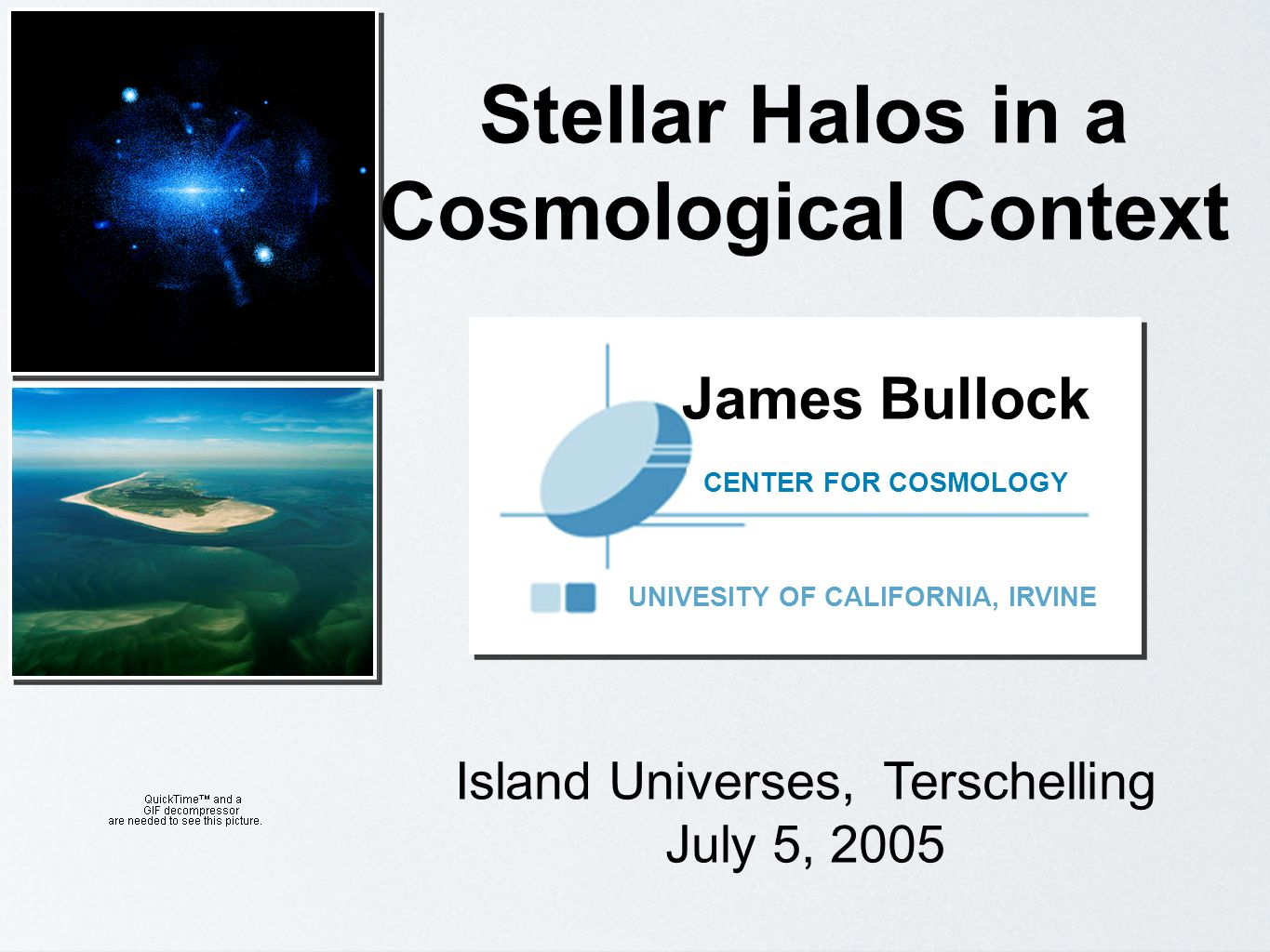 James Bullock UNIVESITY OF CALIFORNIA, IRVINE CENTER FOR COSMOLOGY Island Universes, Terschelling July 5, 2005 Stellar Halos in a Cosmological Context